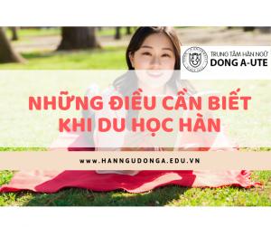 nhung-dieu-can-biet-khi-du-hoc-han